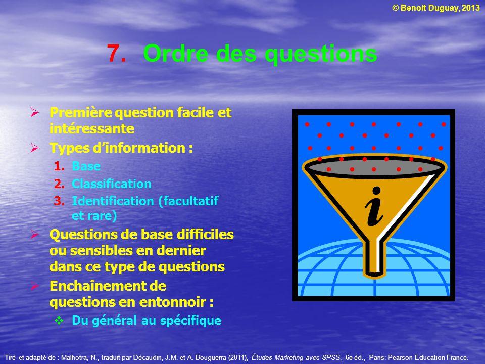 © Benoit Duguay, 2013 7.Ordre des questions Première question facile et intéressante Types dinformation : 1.Base 2.Classification 3.Identification (fa