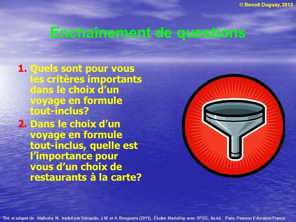 © Benoit Duguay, 2013 Enchaînement de questions 1.Quels sont pour vous les critères importants dans le choix dun voyage en formule tout-inclus? 2.Dans