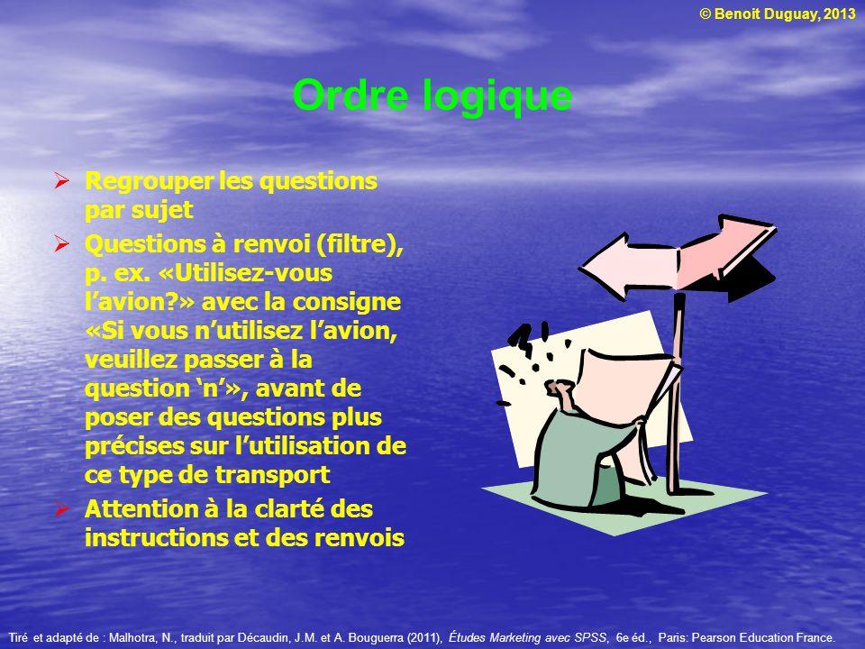 © Benoit Duguay, 2013 Ordre logique Regrouper les questions par sujet Questions à renvoi (filtre), p. ex. «Utilisez-vous lavion?» avec la consigne «Si