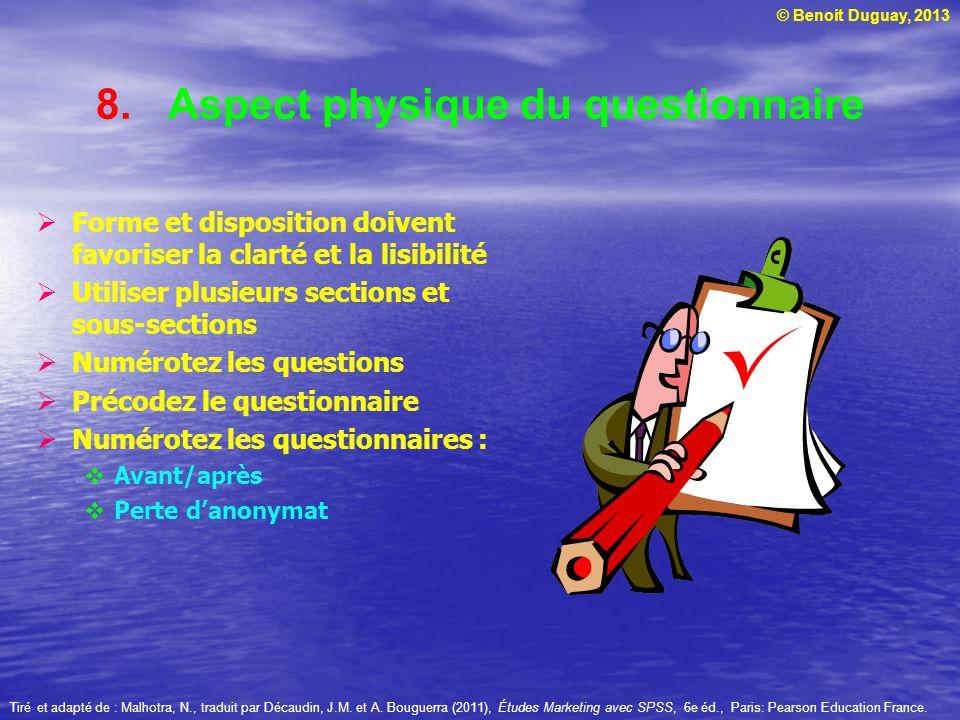 © Benoit Duguay, 2013 8.Aspect physique du questionnaire Forme et disposition doivent favoriser la clarté et la lisibilité Utiliser plusieurs sections