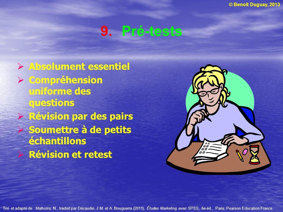 © Benoit Duguay, 2013 9.Pré-tests Absolument essentiel Compréhension uniforme des questions Révision par des pairs Soumettre à de petits échantillons