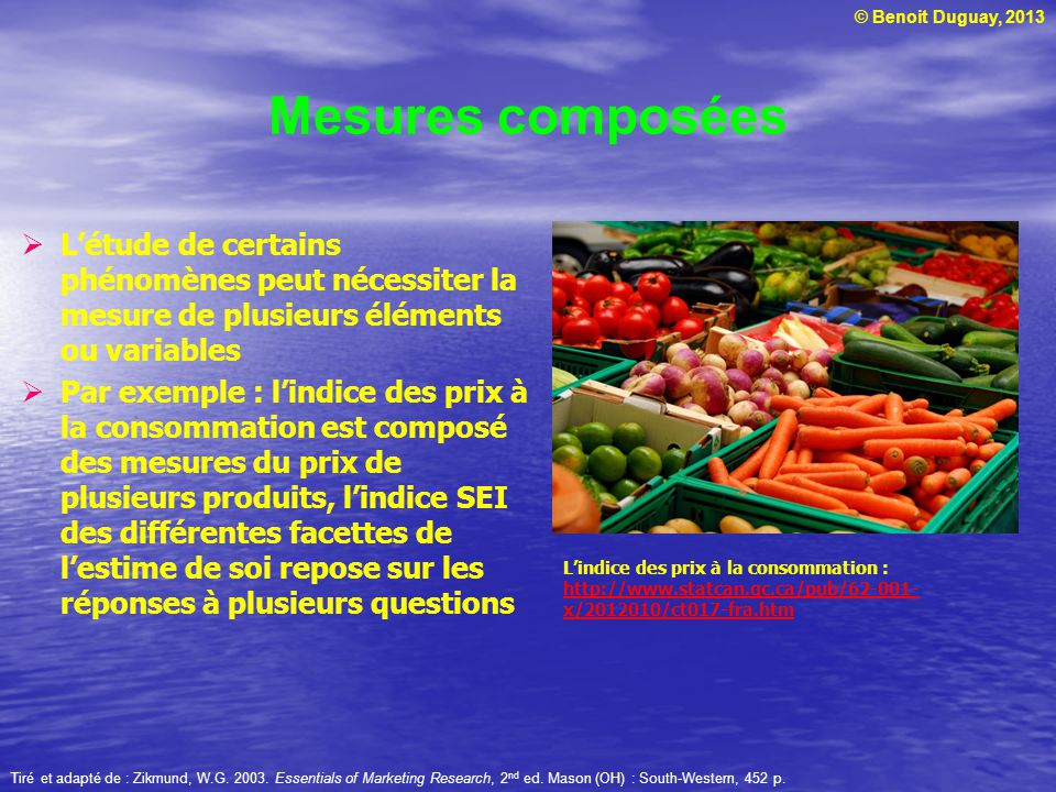 © Benoit Duguay, 2013 Mesures composées Létude de certains phénomènes peut nécessiter la mesure de plusieurs éléments ou variables Par exemple : lindi