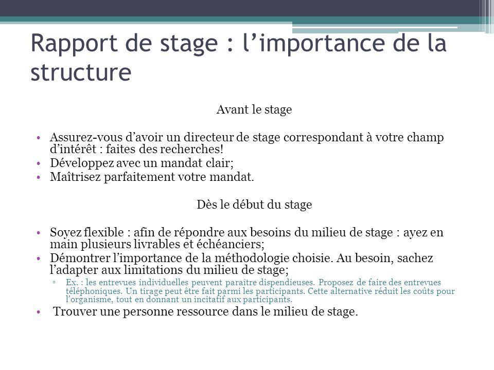 Rapport de stage : limportance de la structure Avant le stage Assurez-vous davoir un directeur de stage correspondant à votre champ dintérêt : faites