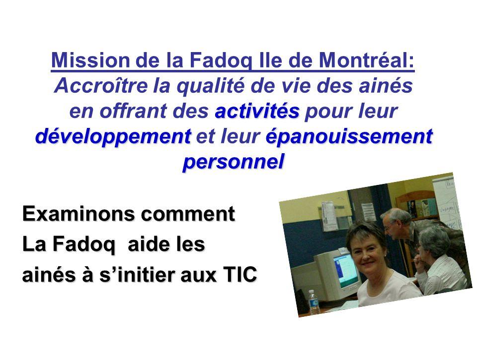 activités développementépanouissement personnel Mission de la Fadoq Ile de Montréal: Accroître la qualité de vie des ainés en offrant des activités pour leur développement et leur épanouissement personnel Examinons comment La Fadoq aide les ainés à sinitier aux TIC