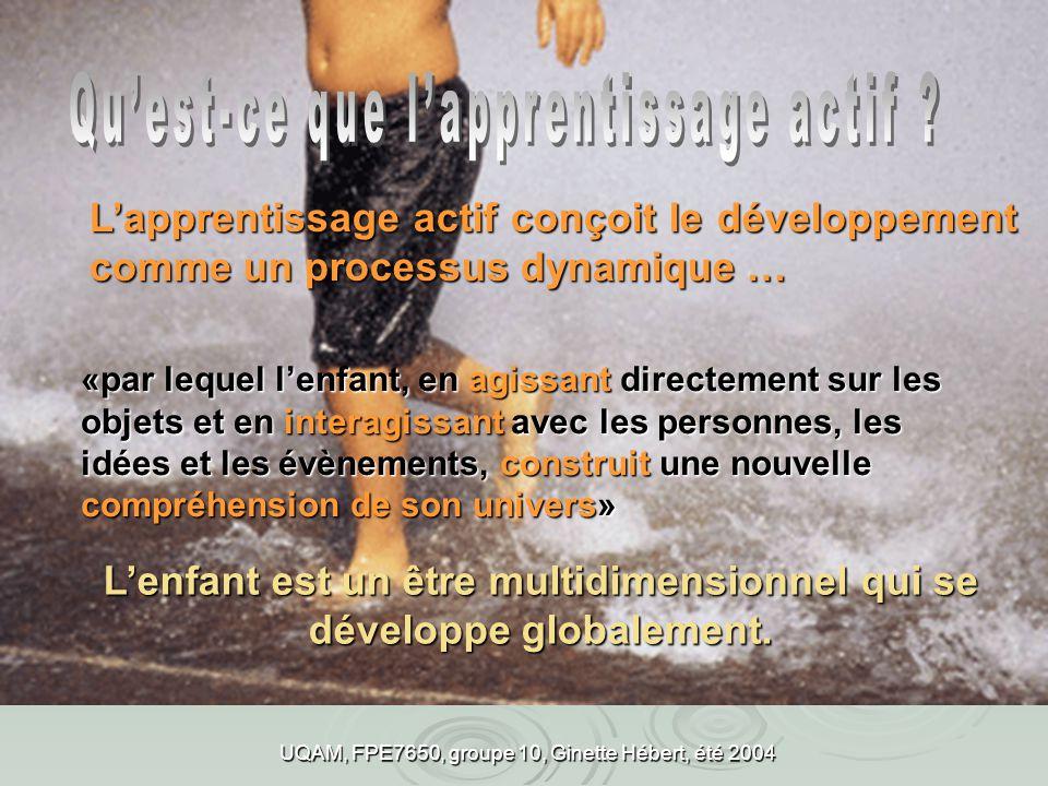 Lapprentissage actif conçoit le développement comme un processus dynamique … Lenfant est un être multidimensionnel qui se développe globalement. «par
