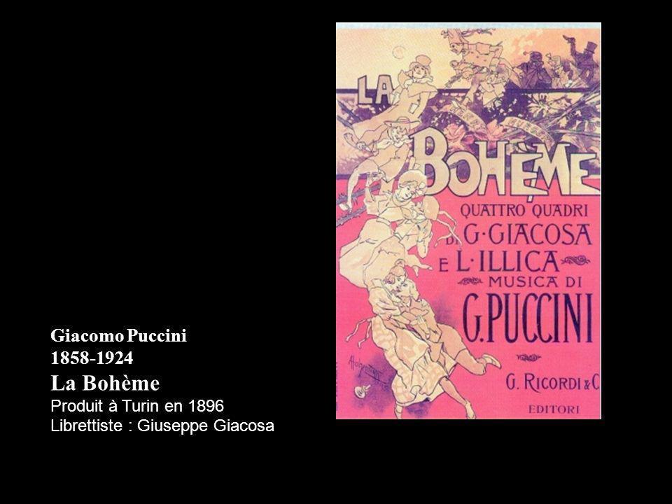 Giacomo Puccini 1858-1924 La Bohème Produit à Turin en 1896 Librettiste : Giuseppe Giacosa