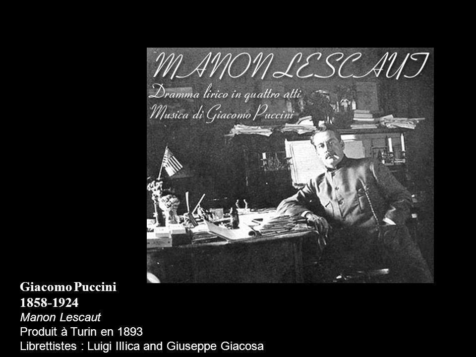 Giacomo Puccini 1858-1924 Manon Lescaut Produit à Turin en 1893 Librettistes : Luigi IlIica and Giuseppe Giacosa