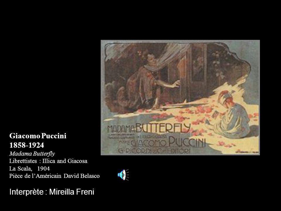 Giacomo Puccini 1858-1924 Madama Butterfly Librettistes : Illica and Giacosa La Scala, 1904 Pièce de lAméricain David Belasco Interprète : Mireilla Freni