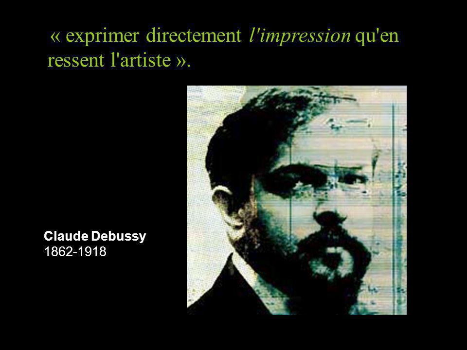 Claude Debussy 1862-1918 « exprimer directement l impression qu en ressent l artiste ».