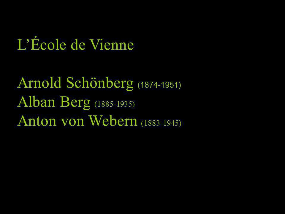 LÉcole de Vienne Arnold Schönberg (1874-1951) Alban Berg (1885-1935) Anton von Webern (1883-1945)