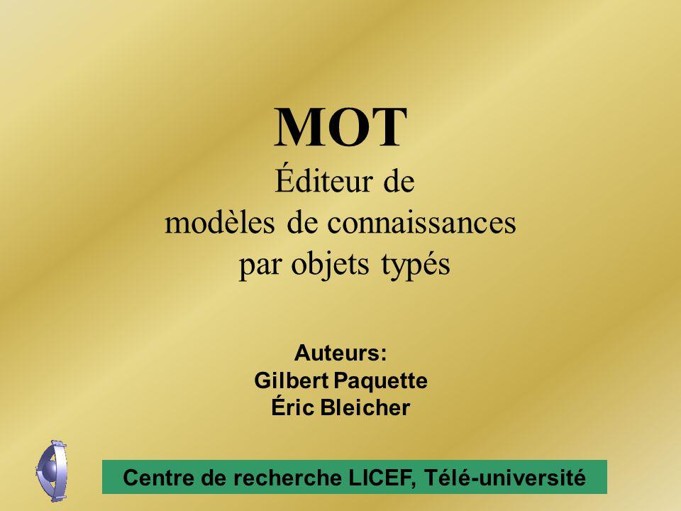 MOT Éditeur de modèles de connaissances par objets typés Auteurs: Gilbert Paquette Éric Bleicher Centre de recherche LICEF, Télé-université
