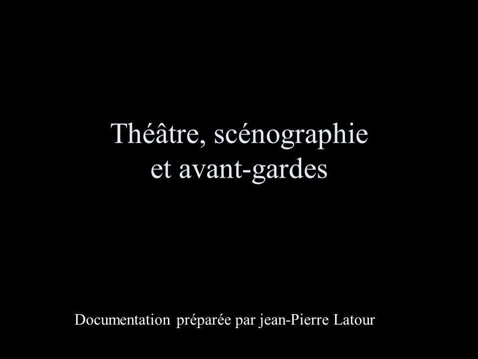 Théâtre, scénographie et avant-gardes Documentation préparée par jean-Pierre Latour