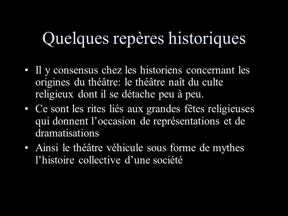 Quelques repères historiques Il y consensus chez les historiens concernant les origines du théâtre: le théâtre naît du culte religieux dont il se déta