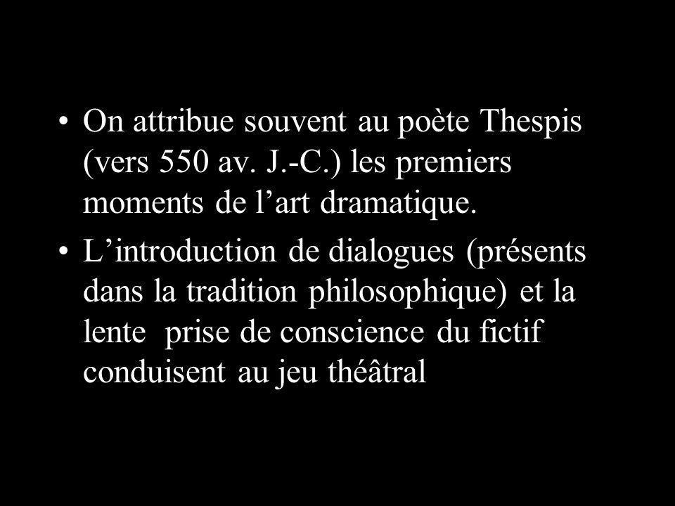 On attribue souvent au poète Thespis (vers 550 av. J.-C.) les premiers moments de lart dramatique. Lintroduction de dialogues (présents dans la tradit