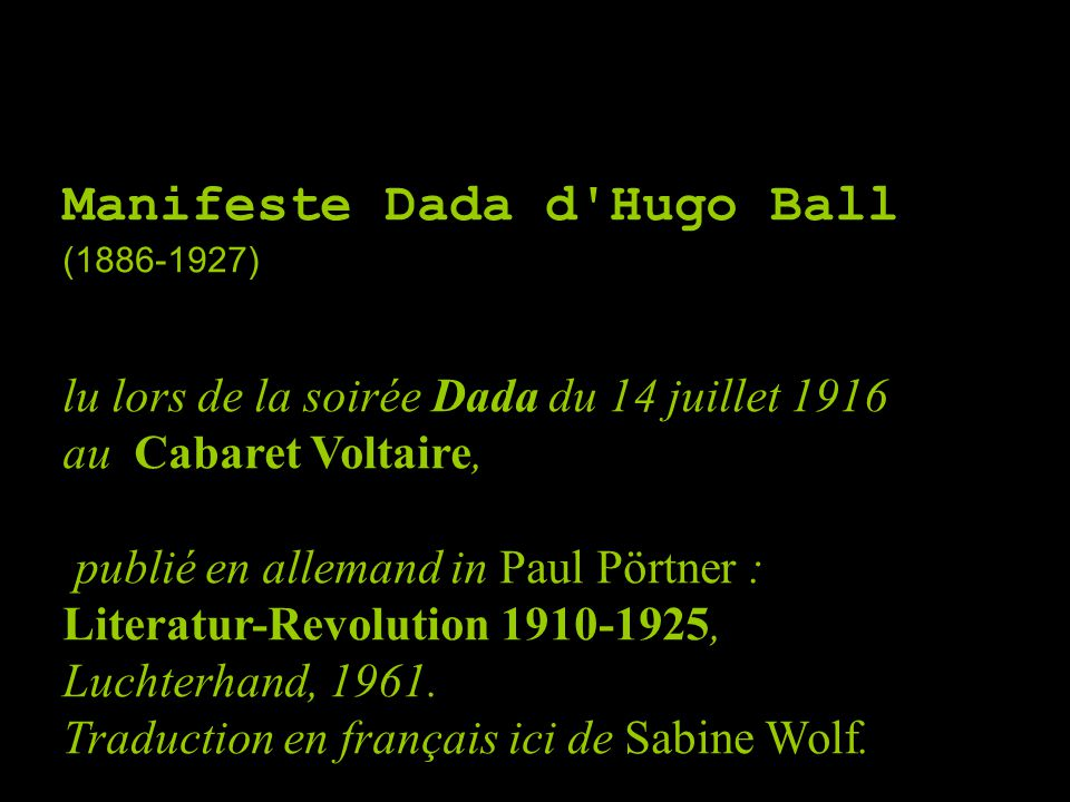 Manifeste Dada d'Hugo Ball (1886-1927) lu lors de la soirée Dada du 14 juillet 1916 au Cabaret Voltaire, publié en allemand in Paul Pörtner : Literatu