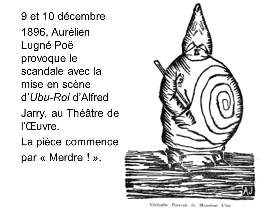 9 et 10 décembre 1896, Aurélien Lugné Poë provoque le scandale avec la mise en scène dUbu-Roi dAlfred Jarry, au Théâtre de lŒuvre. La pièce commence p