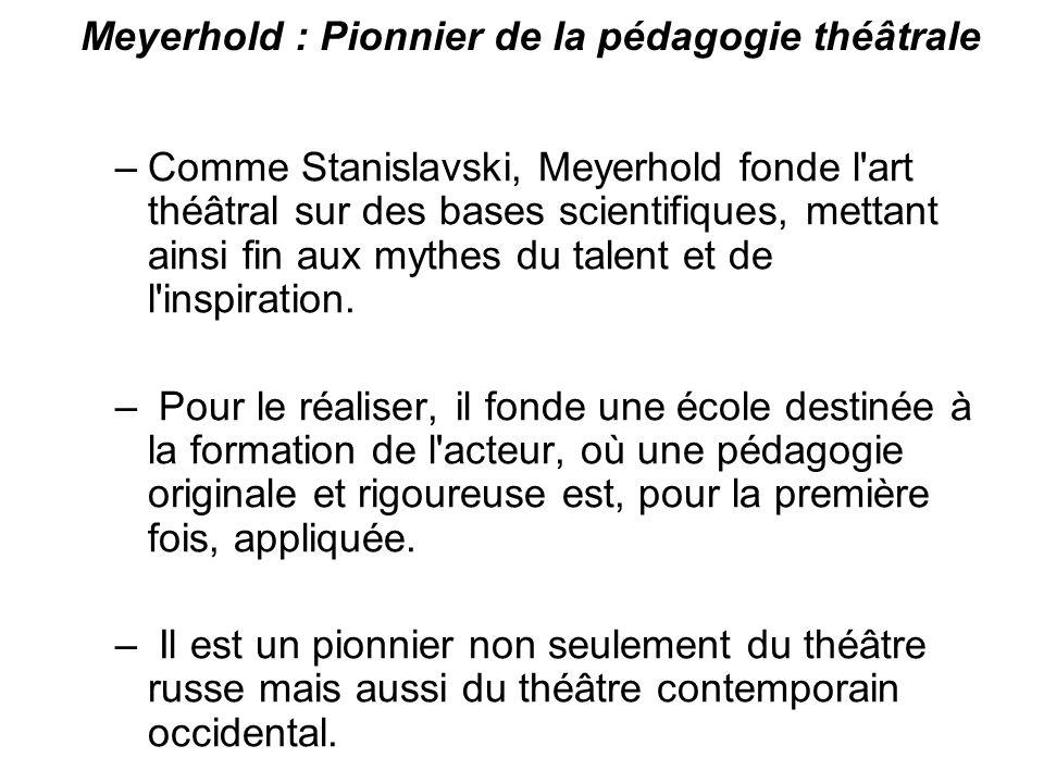 Meyerhold : Pionnier de la pédagogie théâtrale –Comme Stanislavski, Meyerhold fonde l'art théâtral sur des bases scientifiques, mettant ainsi fin aux