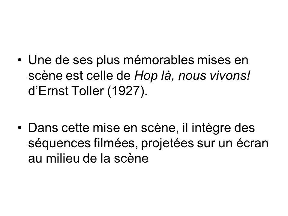 Une de ses plus mémorables mises en scène est celle de Hop là, nous vivons! dErnst Toller (1927). Dans cette mise en scène, il intègre des séquences f