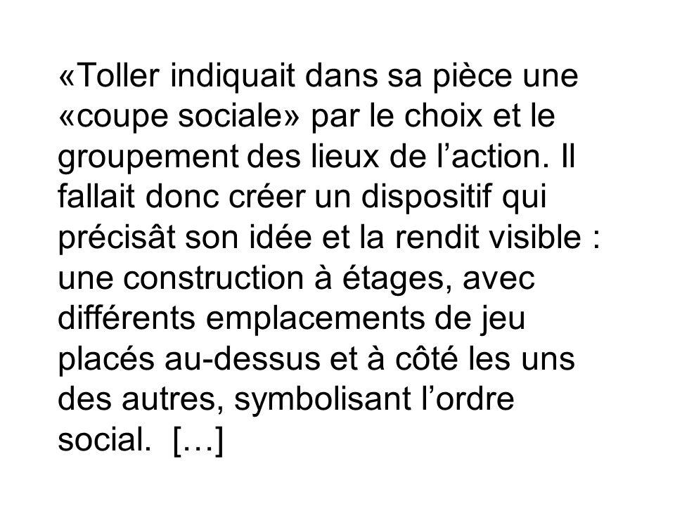 «Toller indiquait dans sa pièce une «coupe sociale» par le choix et le groupement des lieux de laction. Il fallait donc créer un dispositif qui précis