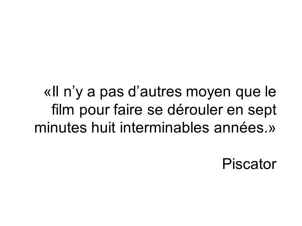 «Il ny a pas dautres moyen que le film pour faire se dérouler en sept minutes huit interminables années.» Piscator