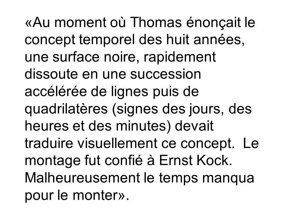 «Au moment où Thomas énonçait le concept temporel des huit années, une surface noire, rapidement dissoute en une succession accélérée de lignes puis d