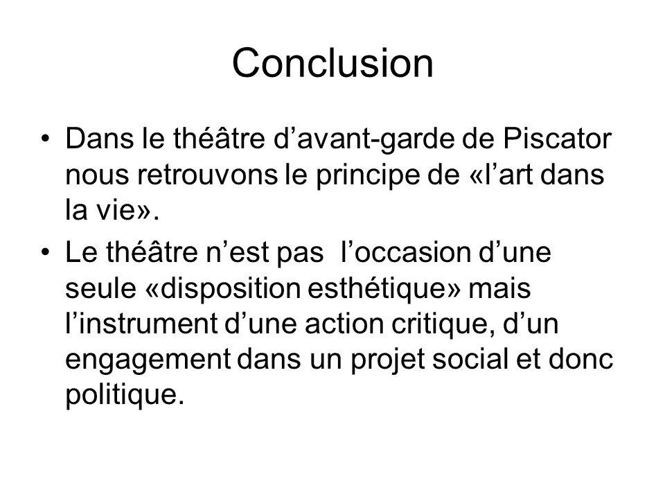 Conclusion Dans le théâtre davant-garde de Piscator nous retrouvons le principe de «lart dans la vie». Le théâtre nest pas loccasion dune seule «dispo