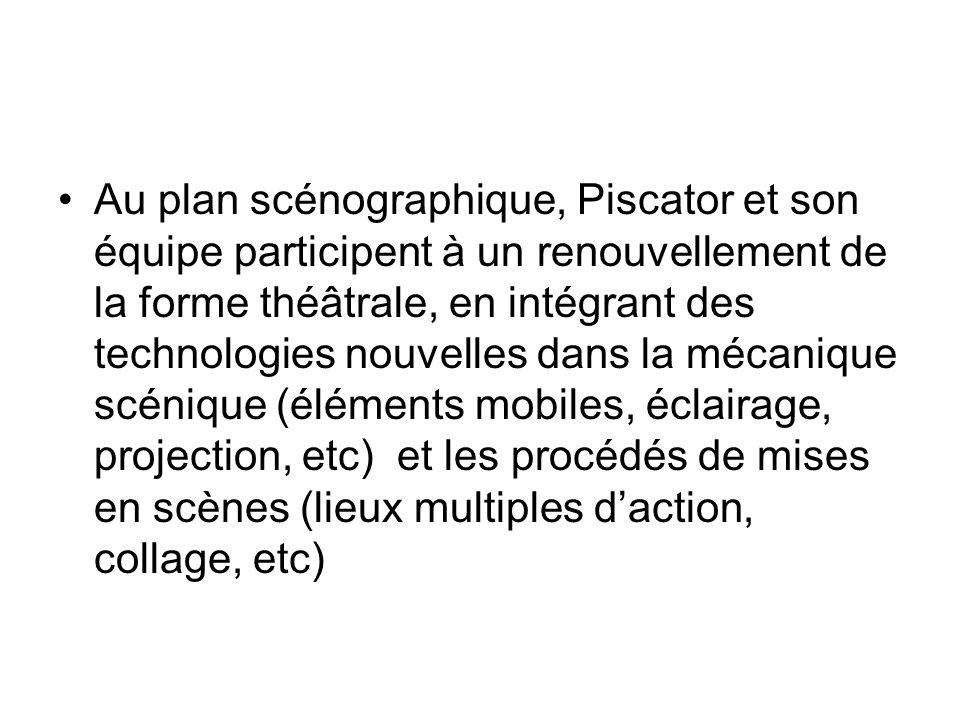 Au plan scénographique, Piscator et son équipe participent à un renouvellement de la forme théâtrale, en intégrant des technologies nouvelles dans la