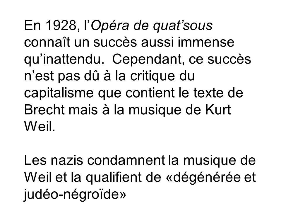 En 1928, lOpéra de quatsous connaît un succès aussi immense quinattendu. Cependant, ce succès nest pas dû à la critique du capitalisme que contient le