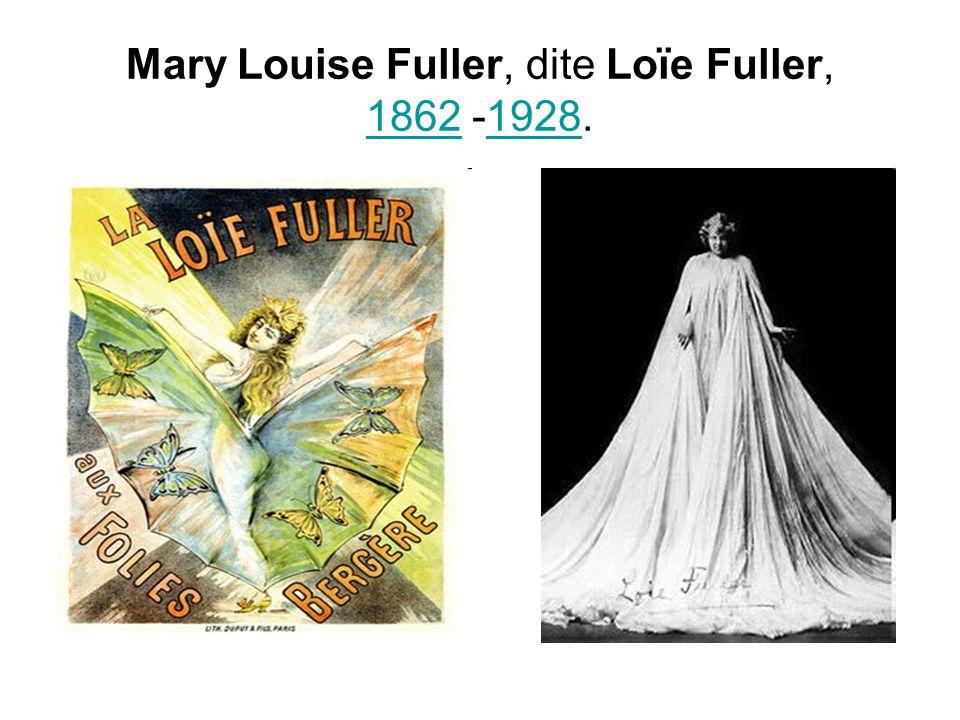 Mary Louise Fuller, dite Loïe Fuller, 1862 -1928. 18621928