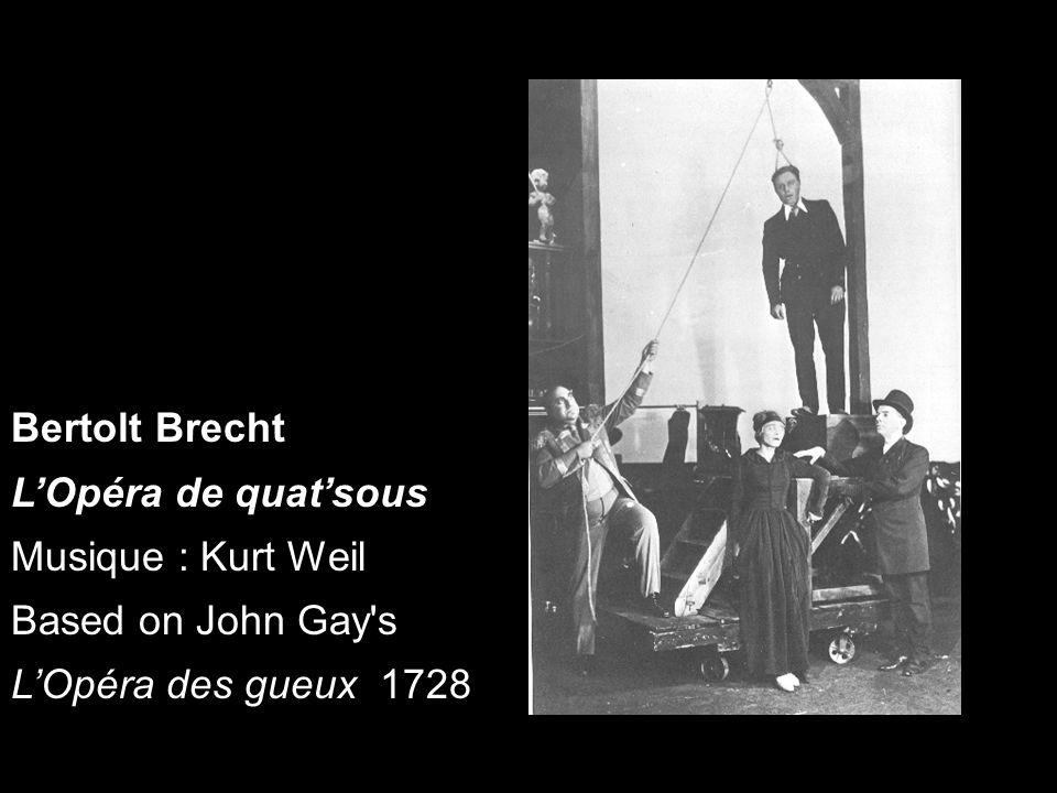 Bertolt Brecht LOpéra de quatsous Musique : Kurt Weil Based on John Gay's LOpéra des gueux 1728
