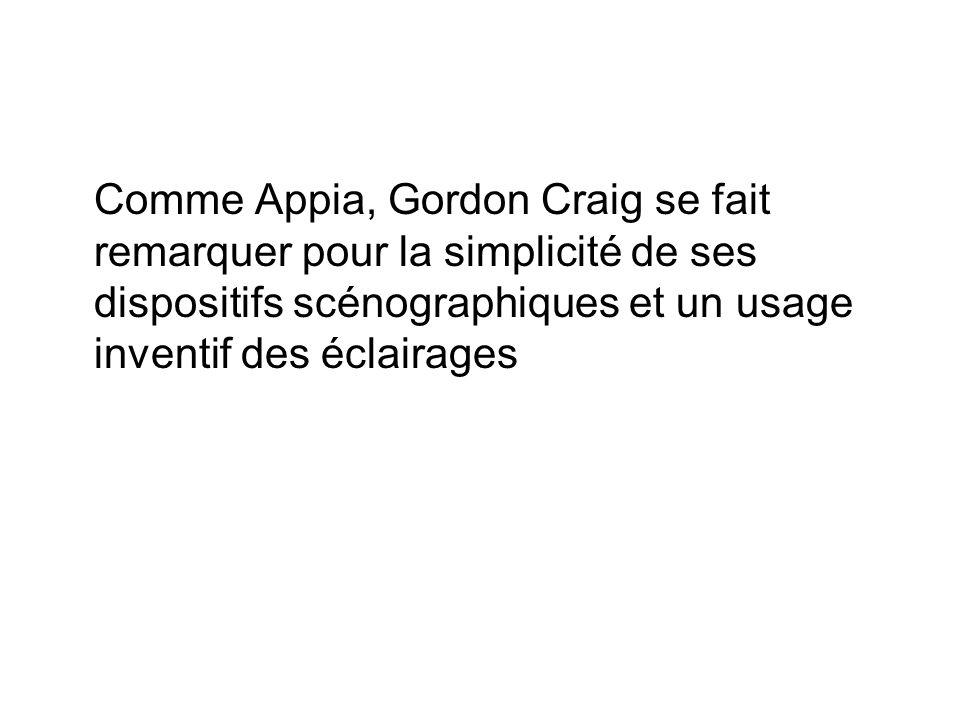 Comme Appia, Gordon Craig se fait remarquer pour la simplicité de ses dispositifs scénographiques et un usage inventif des éclairages