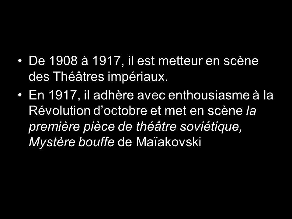 De 1908 à 1917, il est metteur en scène des Théâtres impériaux. En 1917, il adhère avec enthousiasme à la Révolution doctobre et met en scène la premi