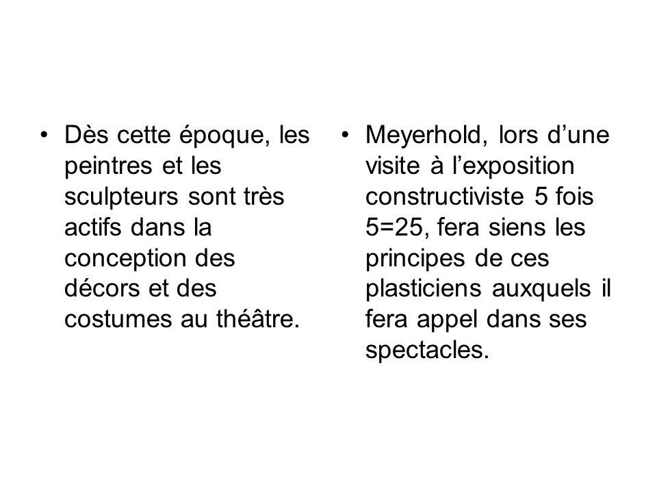 Dès cette époque, les peintres et les sculpteurs sont très actifs dans la conception des décors et des costumes au théâtre. Meyerhold, lors dune visit