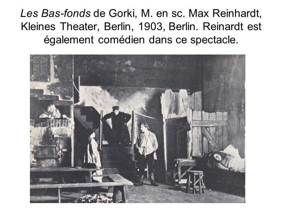 Les Bas-fonds de Gorki, M. en sc. Max Reinhardt, Kleines Theater, Berlin, 1903, Berlin. Reinardt est également comédien dans ce spectacle.