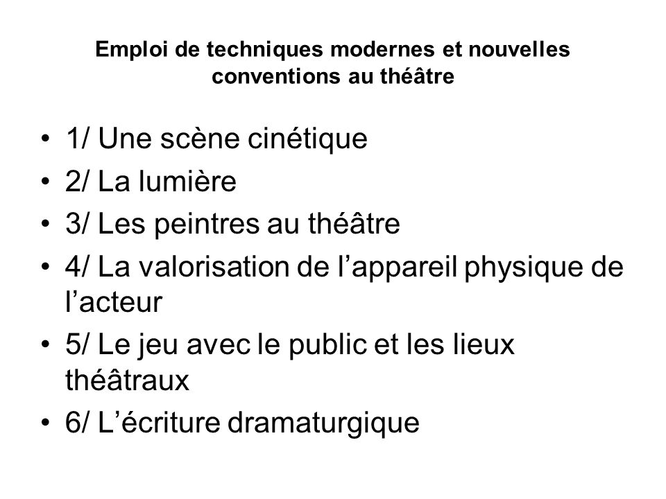 Emploi de techniques modernes et nouvelles conventions au théâtre 1/ Une scène cinétique 2/ La lumière 3/ Les peintres au théâtre 4/ La valorisation d