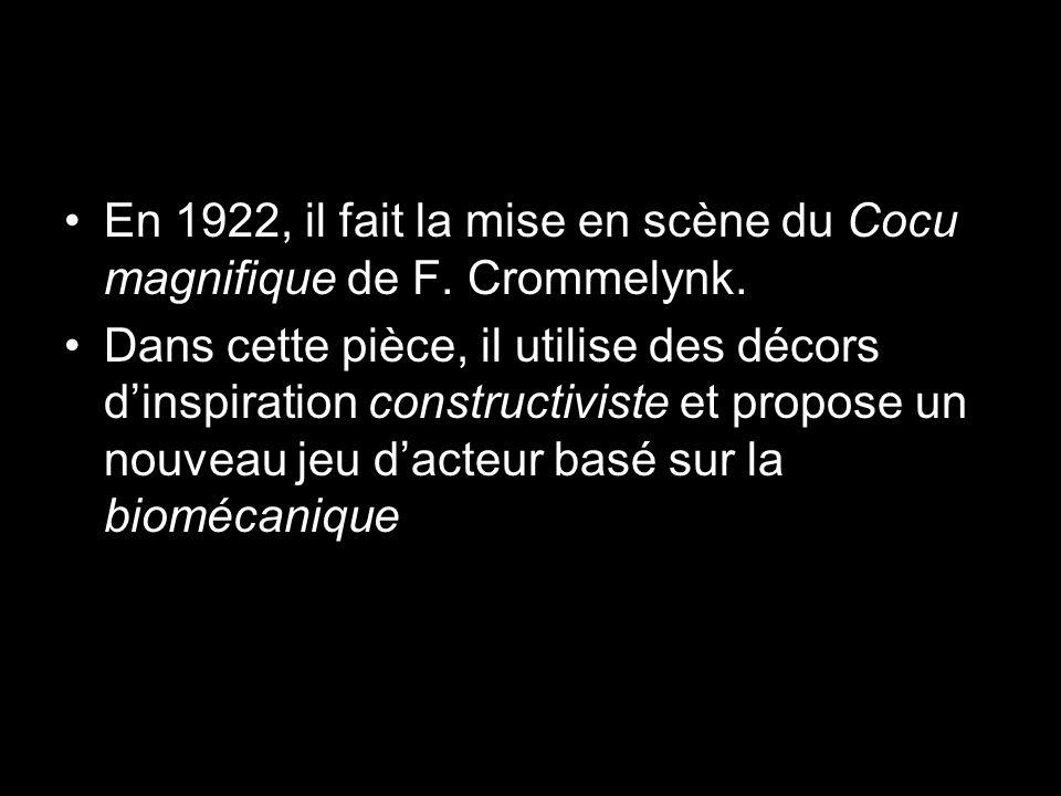 En 1922, il fait la mise en scène du Cocu magnifique de F. Crommelynk. Dans cette pièce, il utilise des décors dinspiration constructiviste et propose