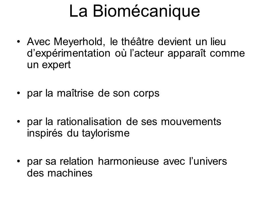 La Biomécanique Avec Meyerhold, le théâtre devient un lieu dexpérimentation où lacteur apparaît comme un expert par la maîtrise de son corps par la ra