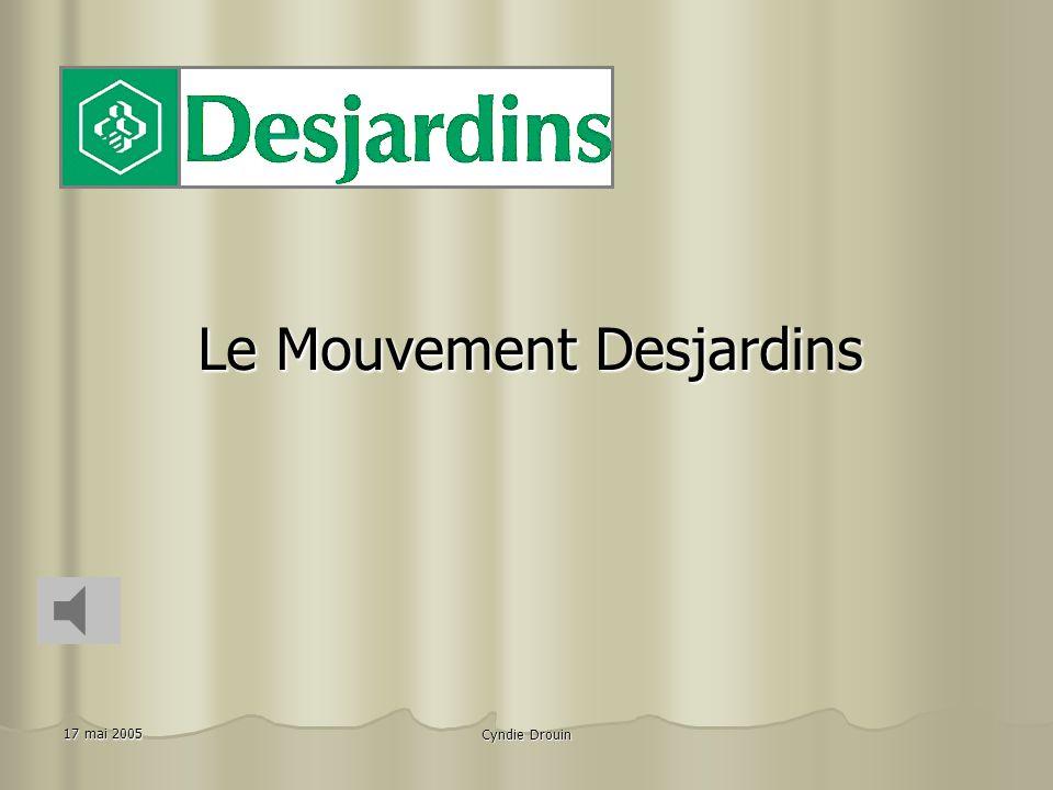 17 mai 2005 Cyndie Drouin Le Mouvement Desjardins