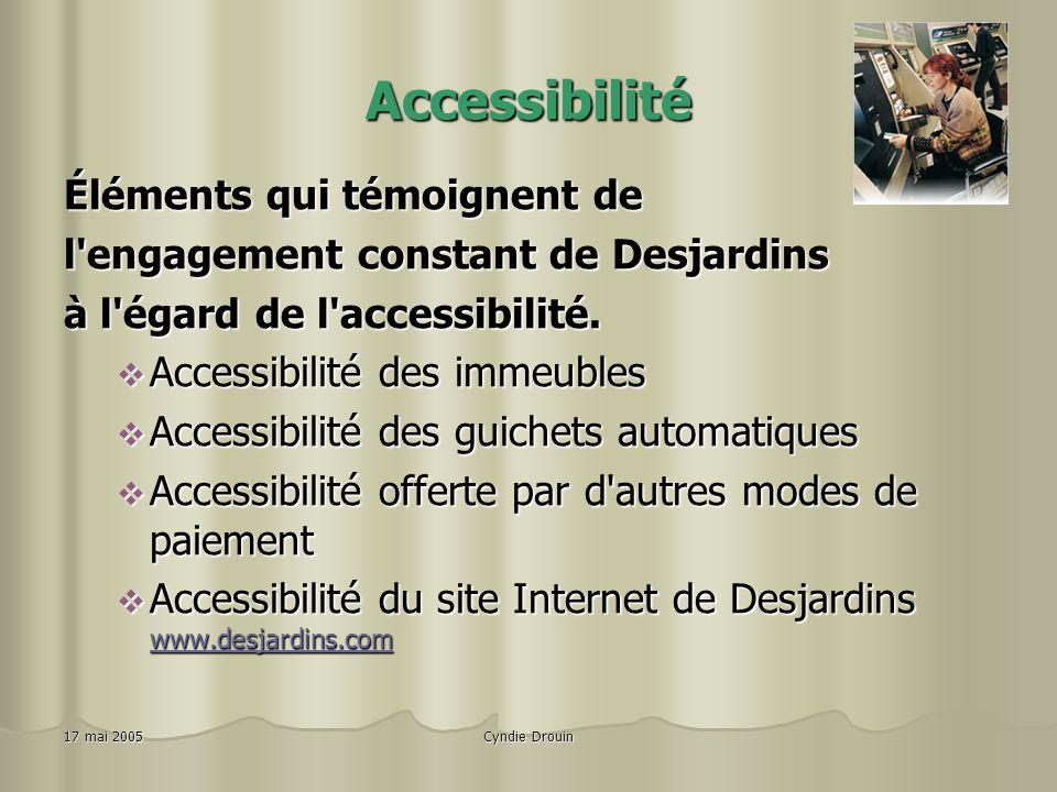 Cyndie Drouin17 mai 2005 Accessibilité L'accessibilité est la raison d'être de Desjardins Chacun, dans la collectivité, doit obtenir les services fina