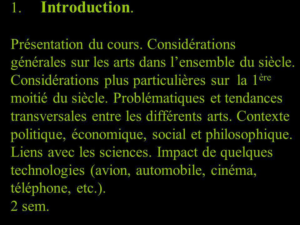 1. Introduction. Présentation du cours. Considérations générales sur les arts dans lensemble du siècle. Considérations plus particulières sur la 1 ère