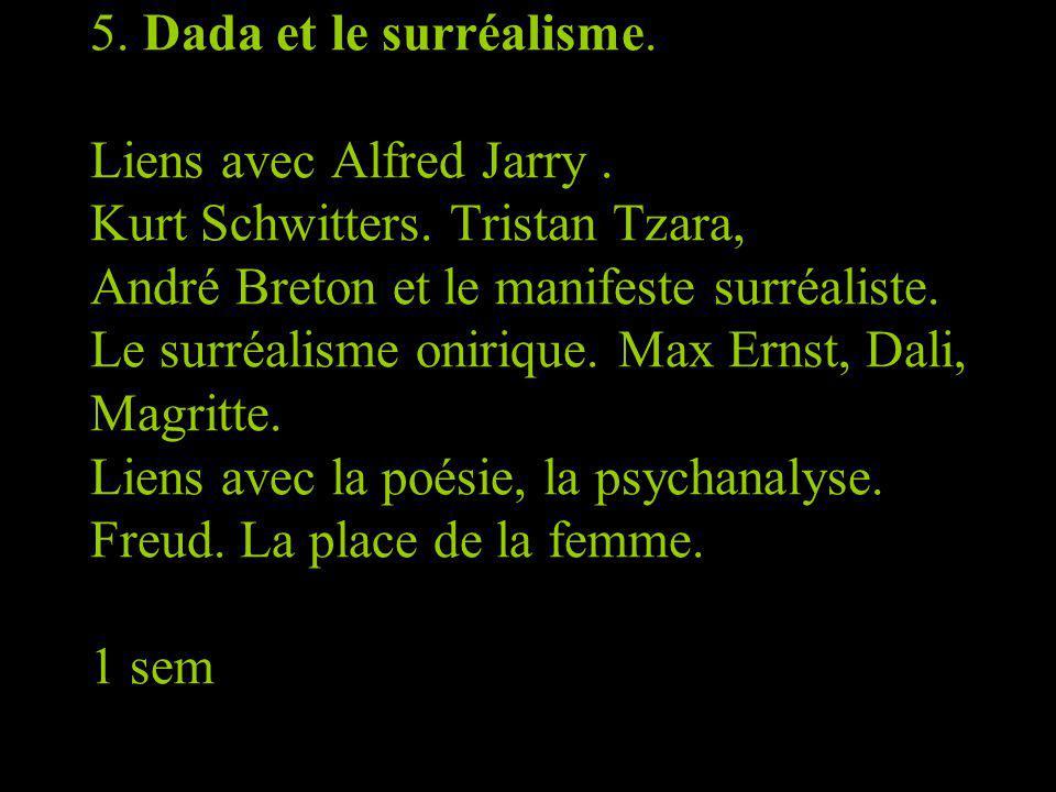 5. Dada et le surréalisme. Liens avec Alfred Jarry. Kurt Schwitters. Tristan Tzara, André Breton et le manifeste surréaliste. Le surréalisme onirique.