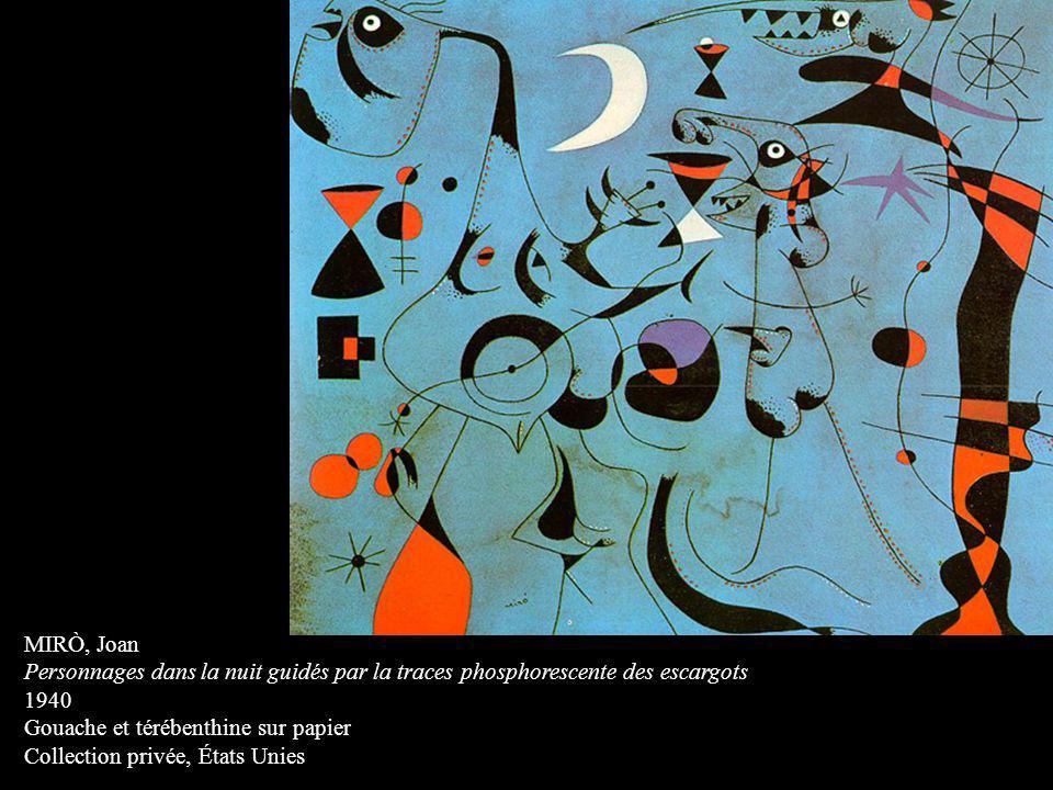 MIRÒ, Joan Personnages dans la nuit guidés par la traces phosphorescente des escargots 1940 Gouache et térébenthine sur papier Collection privée, État