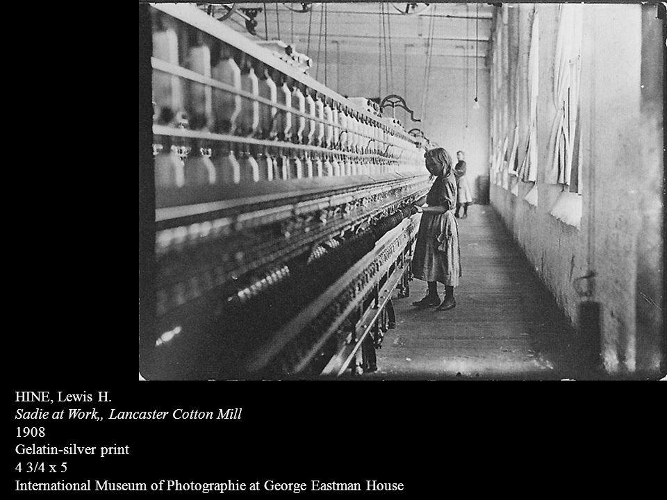 HINE, Lewis H. Sadie at Work,, Lancaster Cotton Mill 1908 Gelatin-silver print 4 3/4 x 5 International Museum of Photographie at George Eastman House