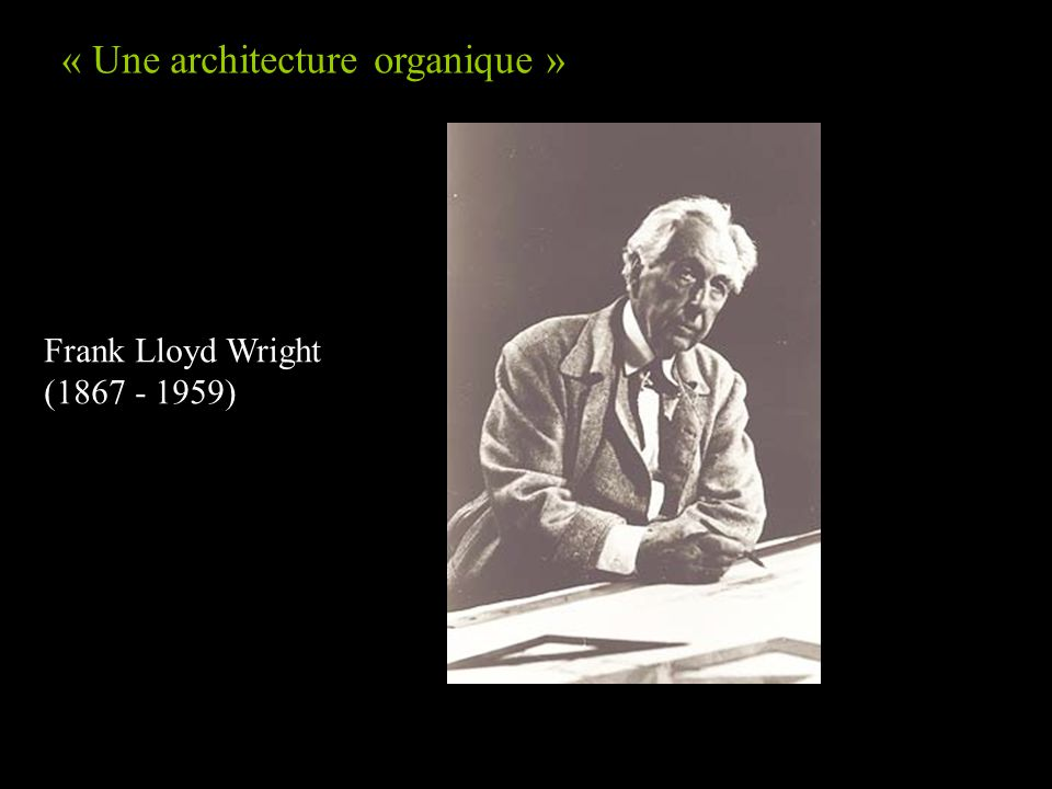 Frank Lloyd Wright (1867 - 1959) « Une architecture organique »
