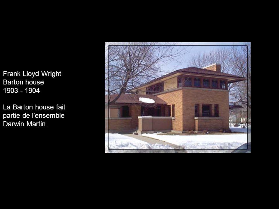 Frank Lloyd Wright Barton house 1903 - 1904 La Barton house fait partie de lensemble Darwin Martin.