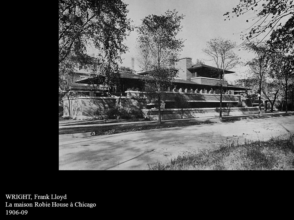WRIGHT, Frank Lloyd La maison Robie House à Chicago 1906-09