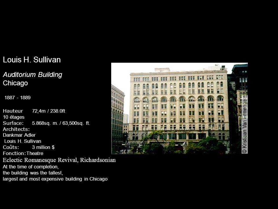 Louis H. Sullivan Auditorium Building Chicago 1887 - 1889 Hauteur 72,4m / 238.0ft 10 étages Surface: 5.868sq. m. / 63,500sq. ft. Architects: Dankmar A