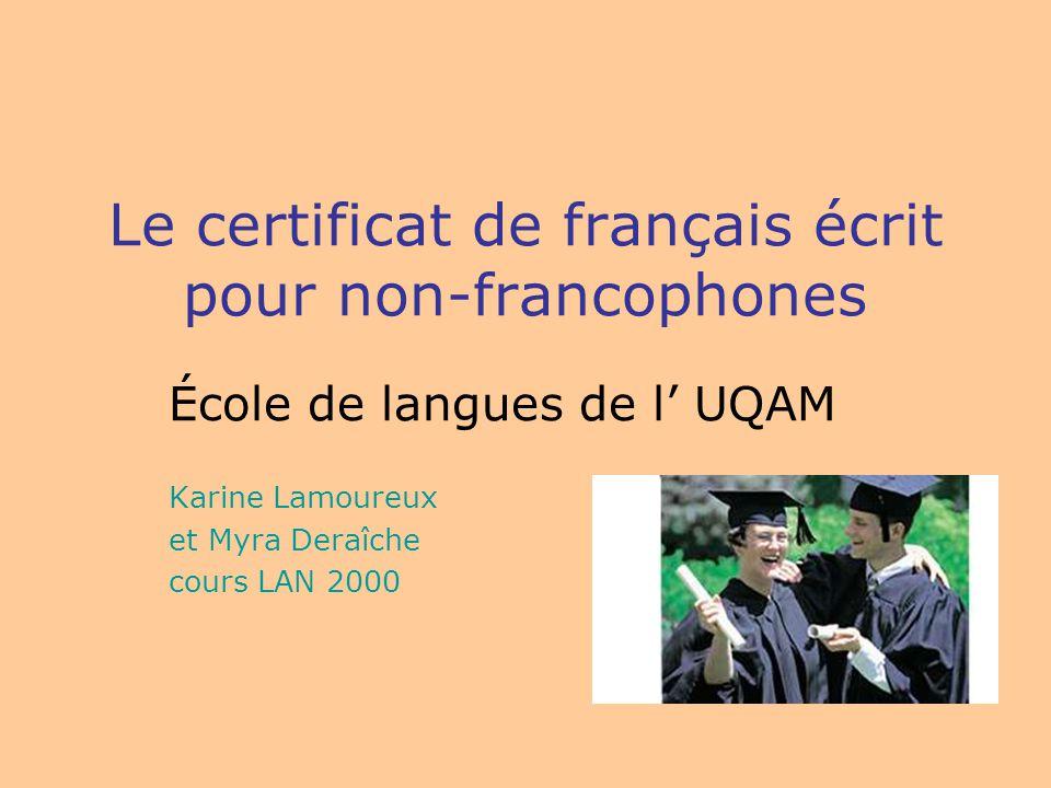 Le certificat de français écrit pour non-francophones École de langues de l UQAM Karine Lamoureux et Myra Deraîche cours LAN 2000