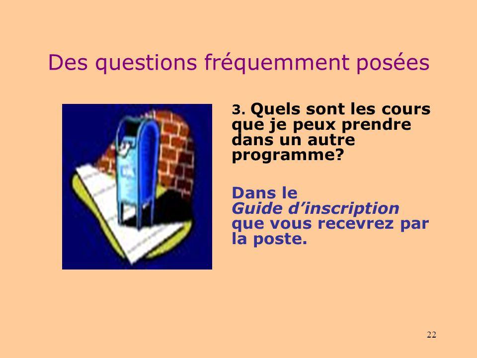 21 Des questions fréquemment posées 1.Est-ce que je peux minscrire dans un autre programme pendant mon certificat? Non. 2.Est-ce que je peux suivre de