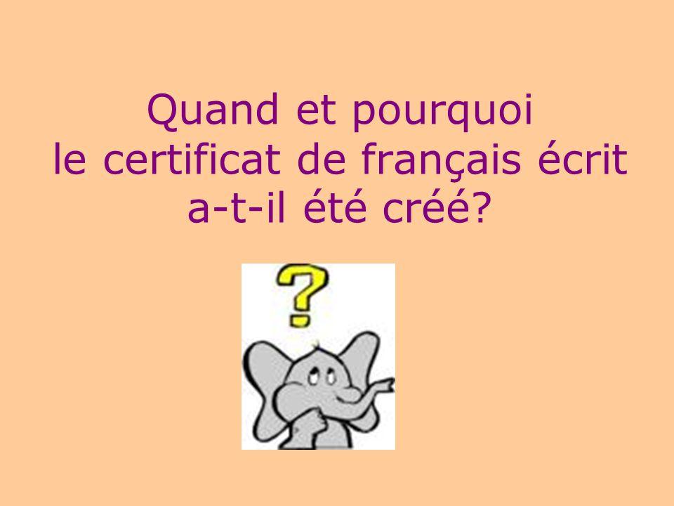 Quand et pourquoi le certificat de français écrit a-t-il été créé?